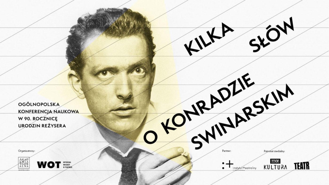 KILKA SŁÓW OKONRADZIE SWINARSKIM. <br> Ogólnopolska konferencja naukowa w90. rocznicę urodzin reżysera